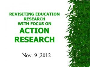 REVISITING EDUCATION RESEARCH WITH FOCUS ON ACTION RESEARCH