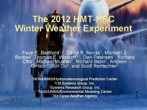 The 2012 HMTHPC Winter Weather Experiment Faye E