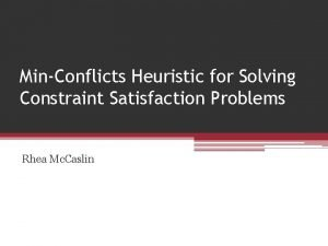 MinConflicts Heuristic for Solving Constraint Satisfaction Problems Rhea