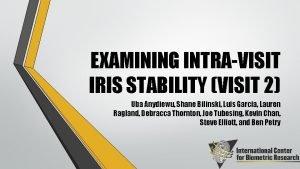EXAMINING INTRAVISIT IRIS STABILITY VISIT 2 Uba Anydiewu