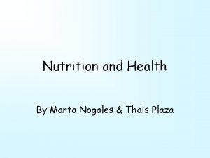 Nutrition and Health By Marta Nogales Thais Plaza