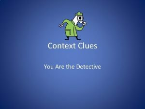 Context Clues You Are the Detective Make a