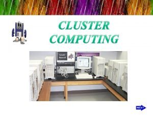 CLUSTER COMPUTING INTRODUCTION Cluster is a widely used