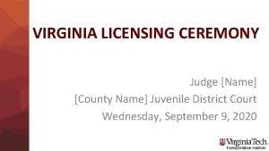 VIRGINIA LICENSING CEREMONY Judge Name County Name Juvenile