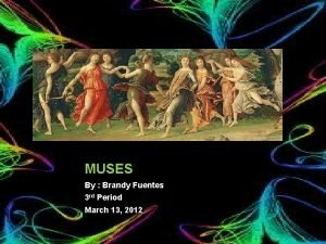 MUSES 1 By Brandy Fuentes 3 rd Period