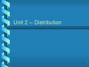 Unit 2 Distribution 1 Unit Objectives b b