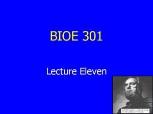 BIOE 301 Lecture Eleven Summary of Lecture 10