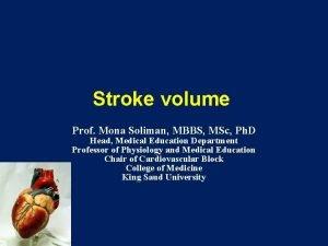 Stroke volume Prof Mona Soliman MBBS MSc Ph