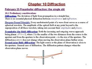 Chapter 10 Diffraction February 25 Fraunhofer diffraction the