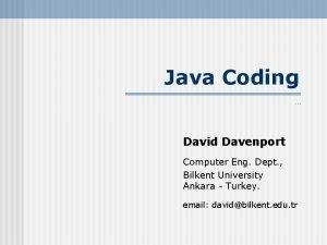 Java Coding David Davenport Computer Eng Dept Bilkent