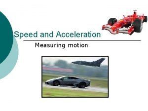 Speed and Acceleration Measuring motion Measuring Distance Meter