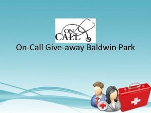 OnCall Giveaway Baldwin Park Why are we here