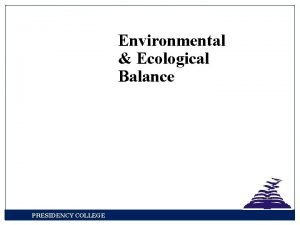 Environmental Ecological Balance PRESIDENCY COLLEGE The environment refers