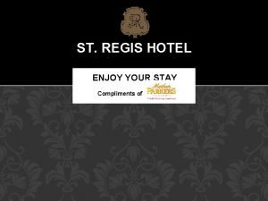 ST REGIS HOTEL ENJOY YOUR STAY Compliments of