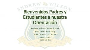 Bienvenidos Padres y Estudiantes a nuestra Orientacin Andrew