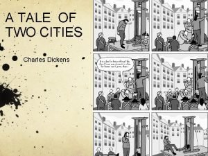 A TALE OF TWO CITIES Charles Dickens Charles