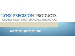 LYNX PRECISION PRODUCTS GLOBAL CONTRACT MANUFACTURING CO Machine