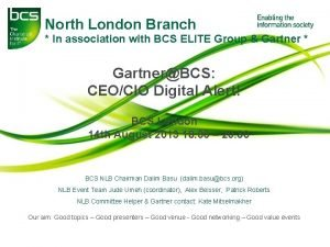 North London Branch In association with BCS ELITE