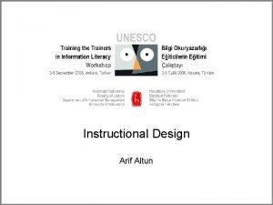 Instructional Design Arif Altun Why ID Designing effective