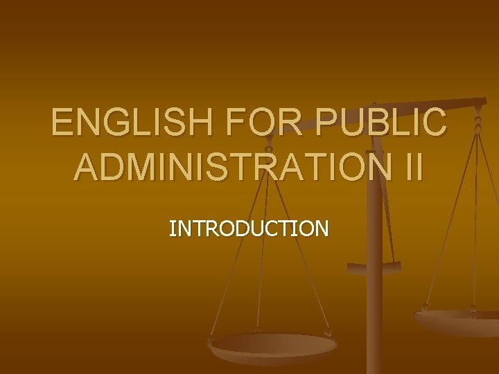 ENGLISH FOR PUBLIC ADMINISTRATION II INTRODUCTION Lecturer n