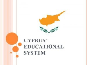 CYPRUS EDUCATIONAL SYSTEM FORMAL EDUCATION IN CYPRUS Every