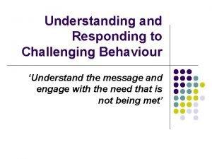 Understanding and Responding to Challenging Behaviour Understand the