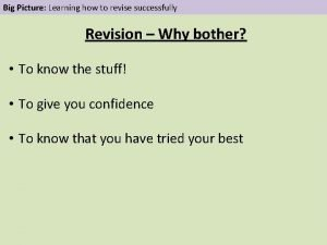 Big Picture Learning how to revise successfully Revision