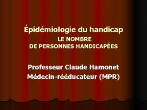 pidmiologie du handicap LE NOMBRE DE PERSONNES HANDICAPES