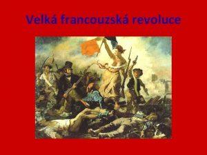 Velk francouzsk revoluce Velk francouzsk revoluce 1789 1799