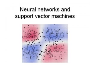 Neural networks and support vector machines Outline Neural