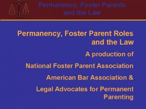 Permanency Foster Parents and the Law Permanency Foster