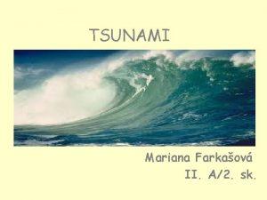 TSUNAMI Mariana Farkaov II A2 sk o je