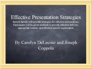 Effective Presentation Strategies Speech faculty will provide strategies