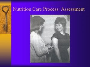 Nutrition Care Process Assessment Nutrition Assessment The purpose