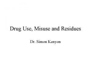 Drug Use Misuse and Residues Dr Simon Kenyon