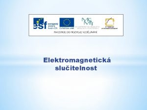 Elektromagnetick sluitelnost Nzev projektu Nov ICT rozvj matematick