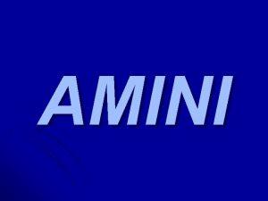 AMINI Kaj so Amini so zelo razirjene spojine