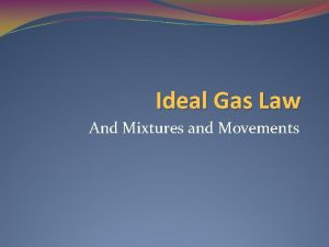 Ideal Gas Law And Mixtures and Movements Ideal