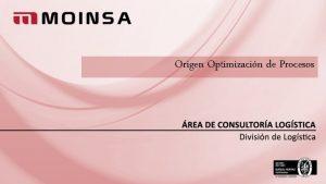 Origen Optimizacin de Procesos INTRODUCCIN LNEAS PRINCIPALES INTEGRACIN