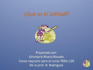 Que es el Softball Preparado por Grismarie Rivera