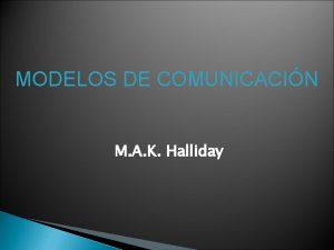 MODELOS DE COMUNICACIN M A K Halliday 1925