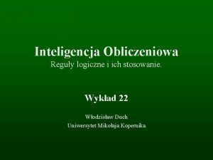 Inteligencja Obliczeniowa Reguy logiczne i ich stosowanie Wykad