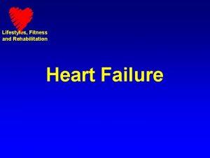 Lifestyles Fitness and Rehabilitation Heart Failure Lifestyles Fitness