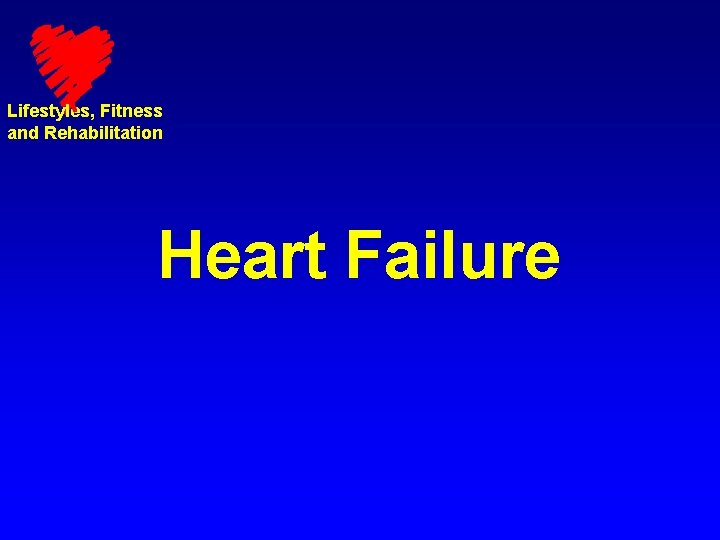 Lifestyles Fitness and Rehabilitation Heart Failure Lifestyles Fitness