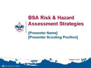 BSA Risk Hazard Assessment Strategies Presenter Name Presenter