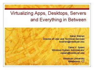 Virtualizing Apps Desktops Servers and Everything in Between