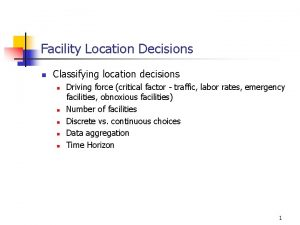 Facility Location Decisions n Classifying location decisions n