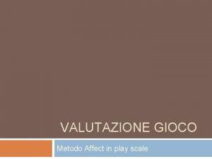 VALUTAZIONE GIOCO Metodo Affect in play scale Gioco