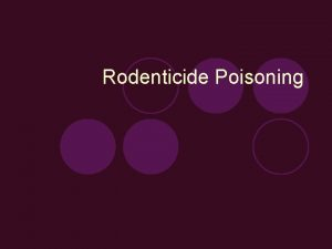 Rodenticide Poisoning DEFINITION Rodenticides are a category of