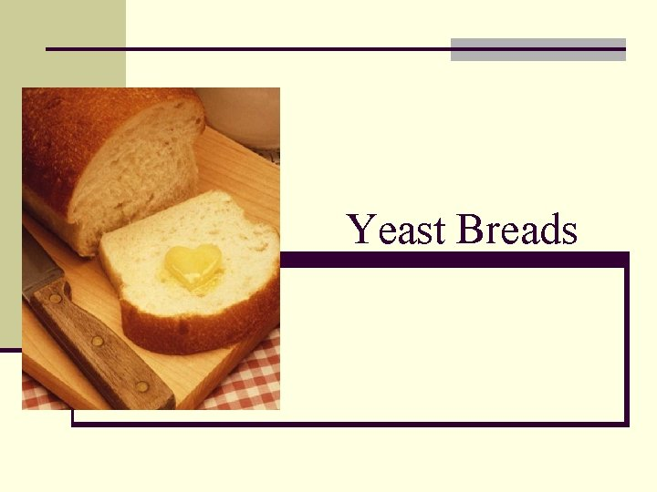Yeast Breads Yeast Bread Basics n All yeast